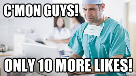 Only 10 more likes doctor meme - Weekend humor at PMSLweb.com