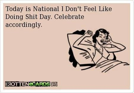 Today is national I don't feel like giving as sh*t day ecard at PMSLweb.com