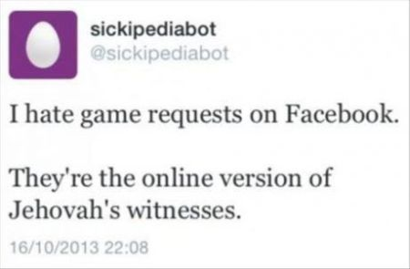 facebook game requests are the online version of Jehovahs witnesses