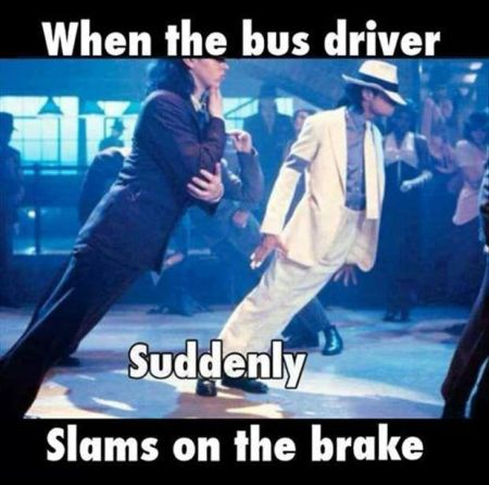 When the bus driver suddenly slams on the break at PMSLweb.com