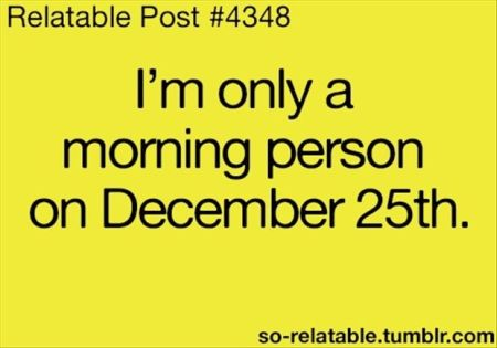 Only a morning person on December 25th at PMSLweb.com