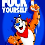 Go F*ck yourself Tony the Tiger at PMSLweb.com