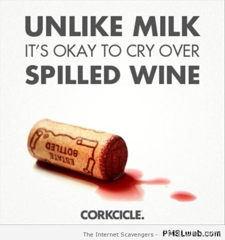 It's okay to cry over spilled wine at PMSLweb.com