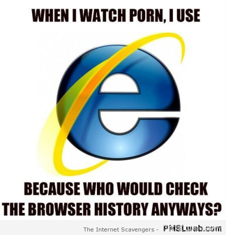 Browse porn with internet explorer meme at PMSLweb.com