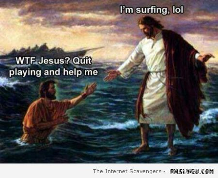 Surfing Jesus meme – Tgif laughter at PMSLweb.com
