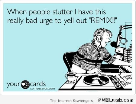 When people stutter remix ecard  - Hump Day humor at PMSLweb.com