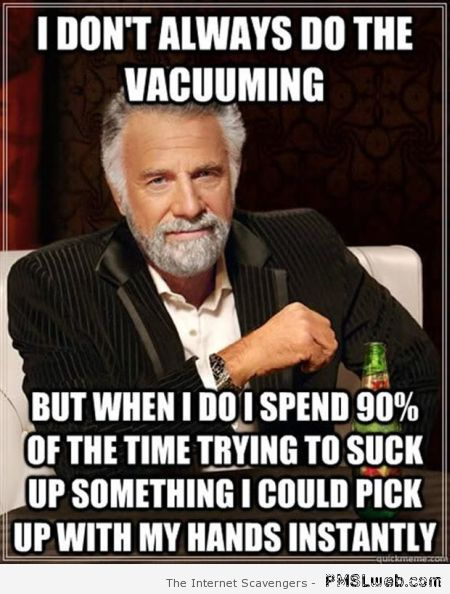 I don't always do the vacuuming meme at PMSLweb.com