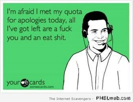 I met my quota for apologies today ecard at PMSLweb.com