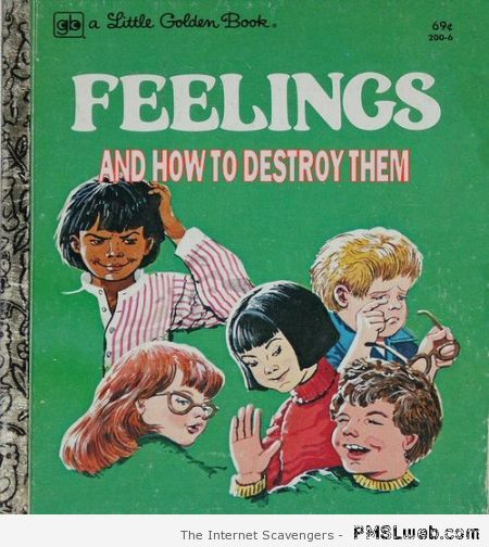 Feelings and how to destroy them golden book at PMSLweb.com