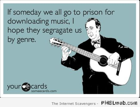 If someday we all go to prison for downloading music