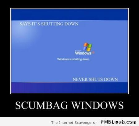 Scumbag windows never shuts down at PMSLweb.com