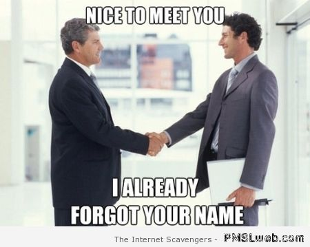 Nice to meet you I already forgot your name at PMSLweb.com