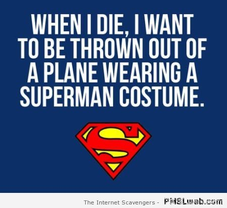 When I die superman meme at PMSLweb.com