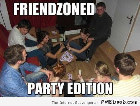 Friendzoned party edition at PMSLweb.com