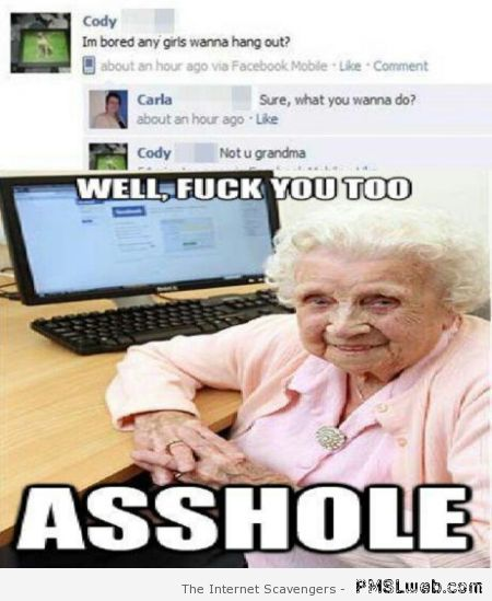 No not you grandma meme – F word pictures at PMSLweb.com