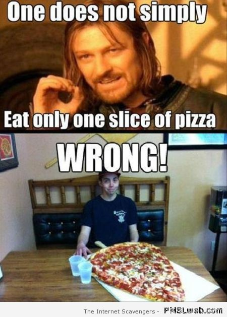 One does not simply eat 1 slice of pizza at PMSLweb.com