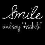 Smile and say a**hole quote at PMSLweb.com