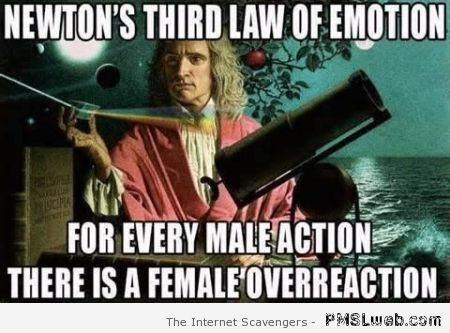 Newton's 3rd law of emotion meme at PMSLweb.com