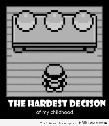 The hardest decision of my childhood – Crazy pictures at PMSLweb.com