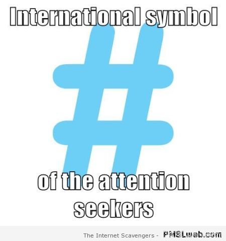 Symbol of the attention seekers – Fun pictures at PMSLweb.com