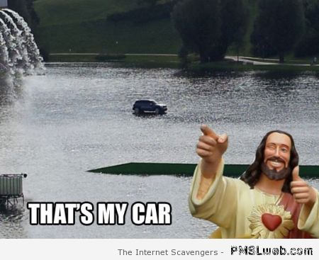 That's my car Jesus meme – Lol picture collection at PMSLweb.com