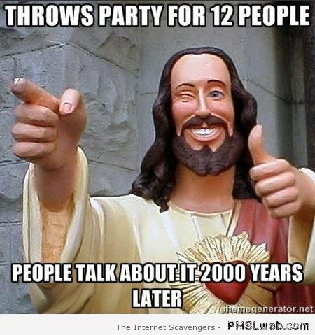 Jesus throws party for 12 people meme at PMSLweb.com