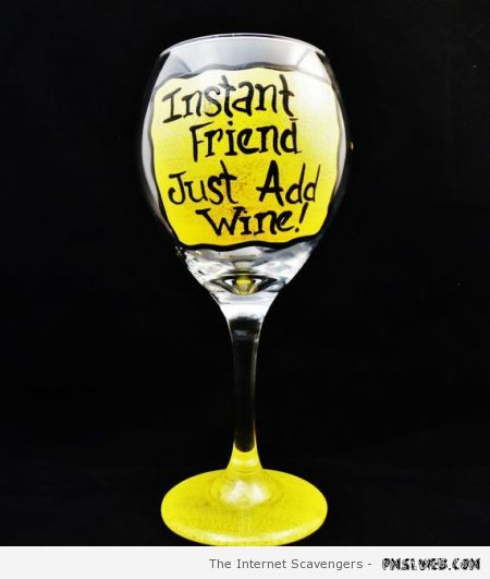 Instant friend just add wine – Tgif laughter at PMSLweb.com