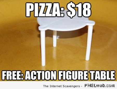 Pizza free action figure table – Thursday giggles at PMSLweb.com