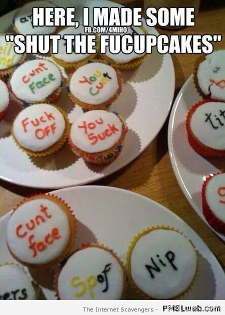 Shut the fucupcakes meme at PMSLweb.com