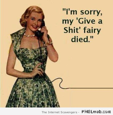 My give a sh*t fairy died at PMSLweb.com