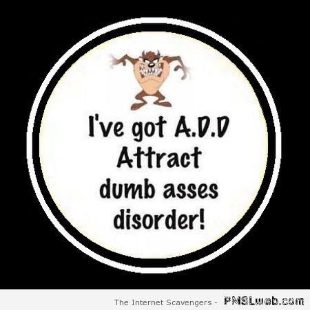 I've got ADD – Hysterical Hump day at PMSLweb.com