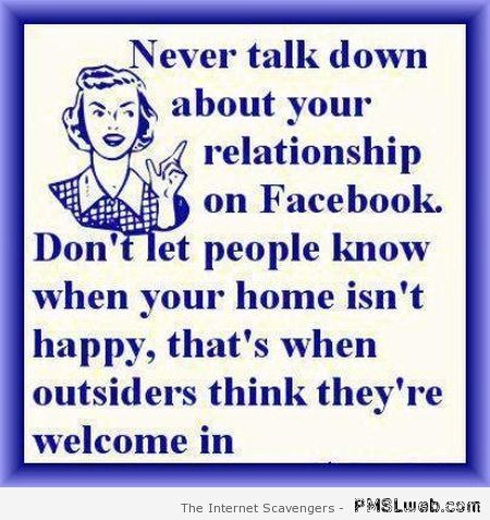 Never talk about your relationship on facebook at PMSLweb.com