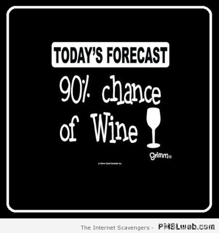 Today's forecast 90% chance of wine at PMSLweb.com