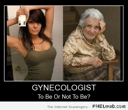 Gynecologist to be or not to be demotivational at PMSLweb.com