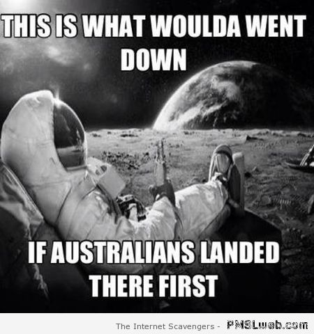 If Aussies had landed on the moon meme at PMSLweb.com
