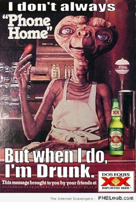 I don't always phone home E.T humor at PMSLweb.com