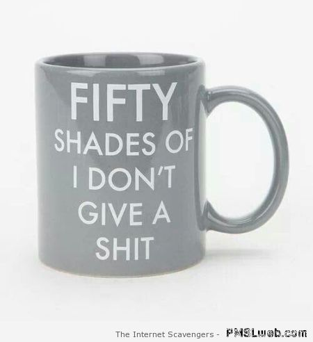 50 shades of IDGAF – Sarcastic pics at PMSLweb.com