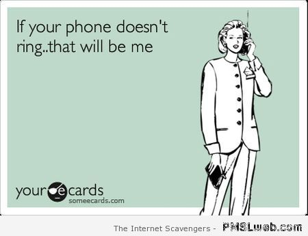 If your phone doesn't ring ecard at PMSLweb.com