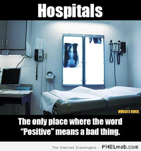 Hospitals the only place where the word positive at PMSLweb.com