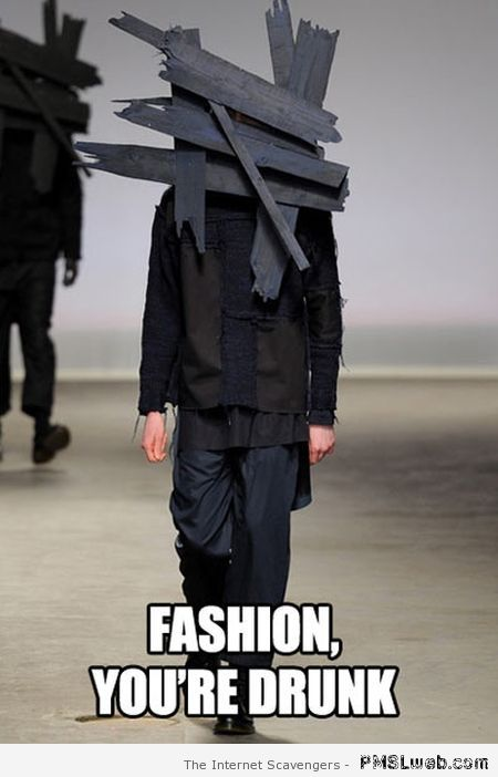 Fashion you're drunk meme – Monday Lmao at PMSLweb.com