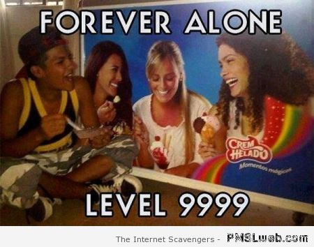 Ultimate forever alone at PMSLweb.com