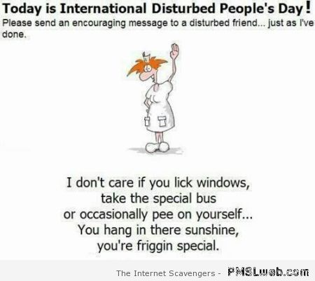 International disturbed people's day at PMSLweb.com