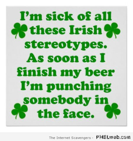 Sick of Irish stereotypes  - Funny St Patrick at PMSLweb.com