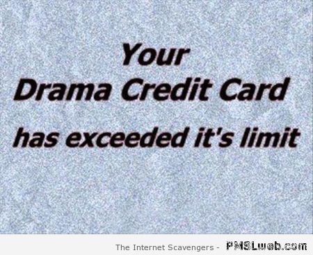 Your drama credit card – Sarcastic pics at PMSLweb.com