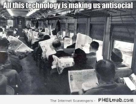 All this technology is making us antisocial at PMSLweb.com