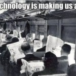 all-this-technology-is-making-us-antisocial