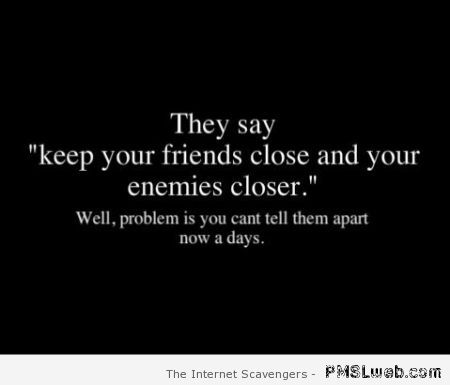 Keep your friends close and your enemies closer at PMSLweb.com