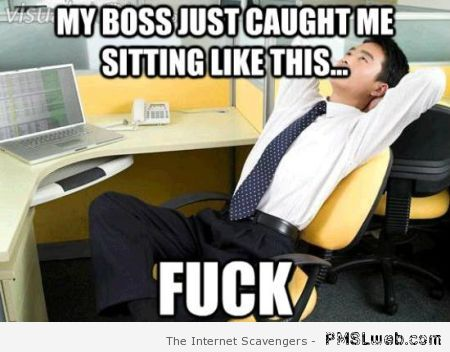 My boss just caught me sitting like this – Tuesday laughs at PMSLweb.com
