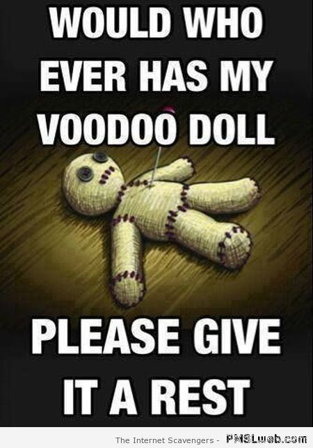 Whoever has my voodoo doll – Saturday LMAO at PMSLweb.com