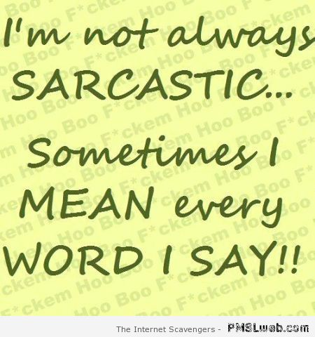 I'm not always sarcastic quote at PMSLweb.com